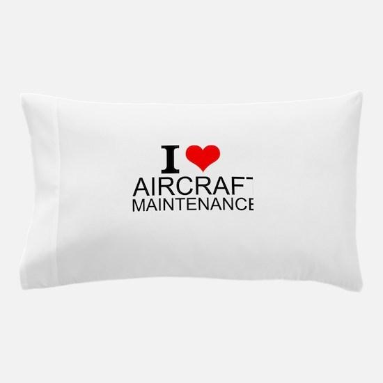 I Love Aircraft Maintenance Pillow Case