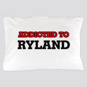 Addicted to Ryland Pillow Case