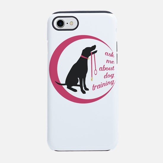 ask me about dog training iPhone 8/7 Tough Case