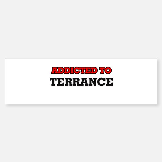 Addicted to Terrance Bumper Bumper Bumper Sticker