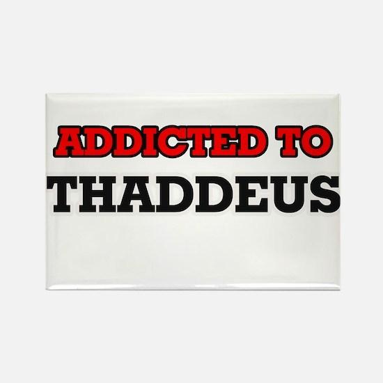 Addicted to Thaddeus Magnets