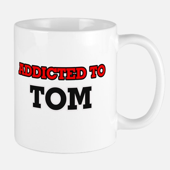 Addicted to Tom Mugs