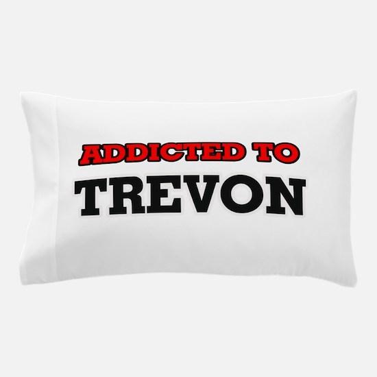 Addicted to Trevon Pillow Case