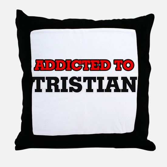 Addicted to Tristian Throw Pillow