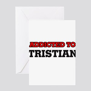 Addicted to Tristian Greeting Cards