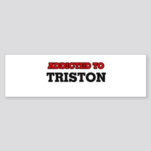 Addicted to Triston Bumper Sticker