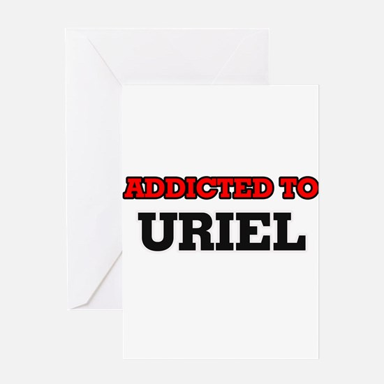 Addicted to Uriel Greeting Cards