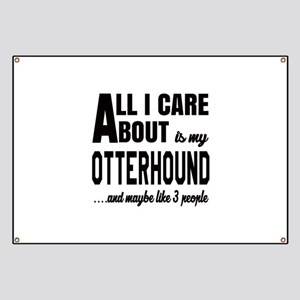 All I care about is my Otterhound Dog Banner
