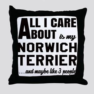 All I care about is my Norwich Terrie Throw Pillow