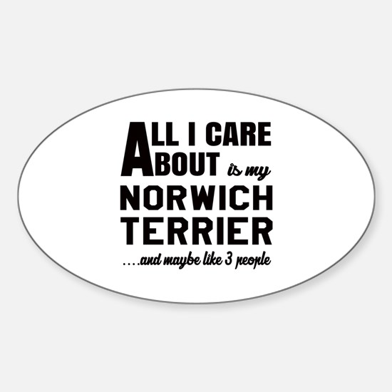 All I care about is my Norwich Terr Sticker (Oval)