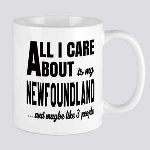 All I care about is my Newfoundland Dog Mug