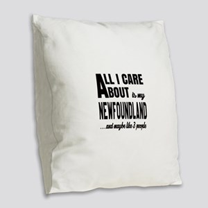 All I care about is my Newfoun Burlap Throw Pillow