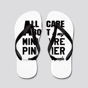 All I care about is my Miniature Pinsch Flip Flops