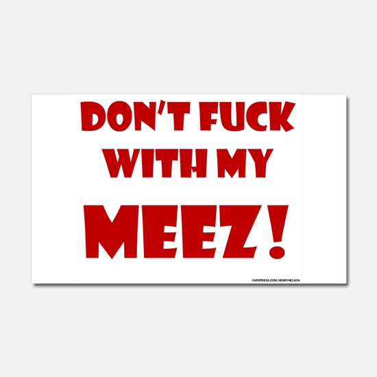 Don't FUCK with my MEEZ! Car Magnet 20 x 12