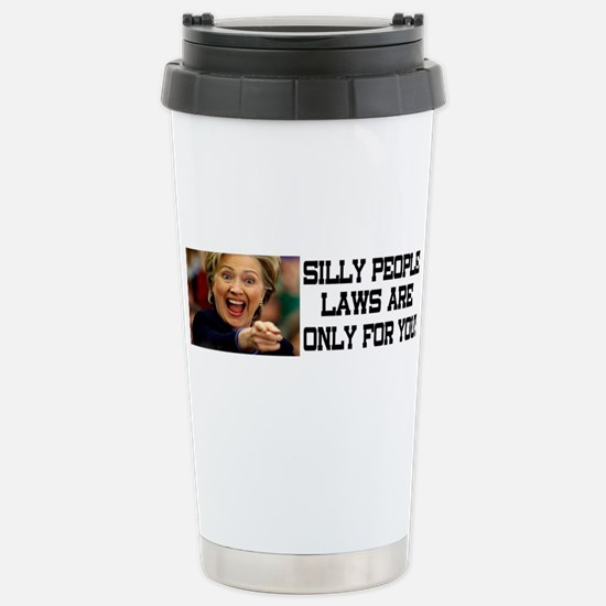 SILLY PEOPLE LAWS ARE ONLY FOR YOU! Travel Mug