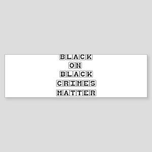 BLACK ON BLACK CRIMES MATTER Bumper Sticker