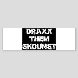 DRAXX THEM SKOUNST Bumper Sticker
