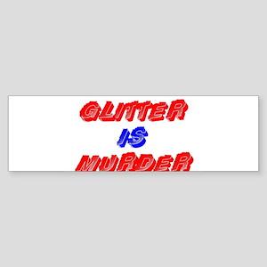GLITTER IS MURDER Bumper Sticker