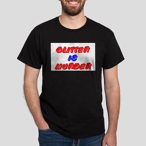 GLITTER IS MURDER T-Shirt
