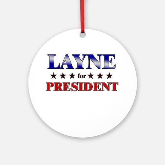 LAYNE for president Ornament (Round)