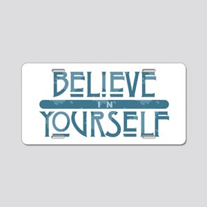 Believe in Yourself Aluminum License Plate