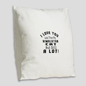 I Love You Less Than My Himala Burlap Throw Pillow