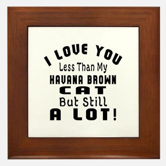 I Love You Less Than My Havana Brown C Framed Tile