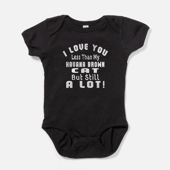 I Love You Less Than My Havana Brown Baby Bodysuit