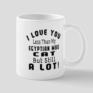 I Love You Less Than My Egyptian Mau Ca Mug
