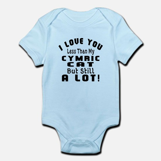 I Love You Less Than My Cymric Cat Infant Bodysuit