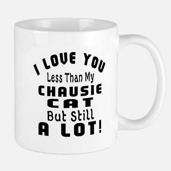 I Love You Less Than My Chausie Cat Mug