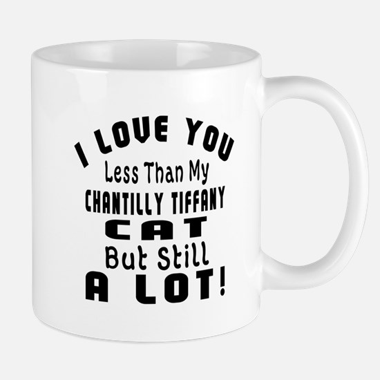 I Love You Less Than My Chantilly Tiffa Mug