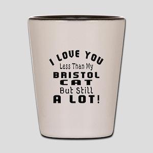 I Love You Less Than My Bristol Cat Shot Glass