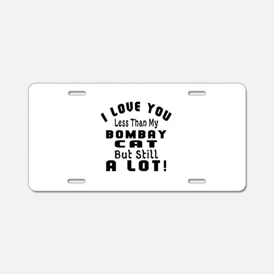 I Love You Less Than My Bom Aluminum License Plate
