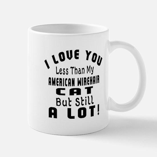 I Love You Less Than My American Wireha Mug