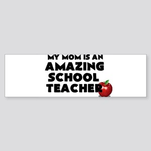 My Mom is an Amazing School Teacher Bumper Sticker