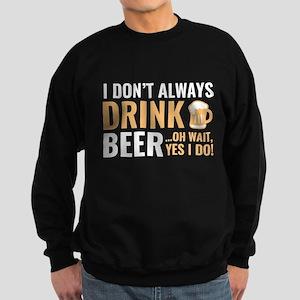 I Don't Always Drink Beer Sweatshirt (dark)