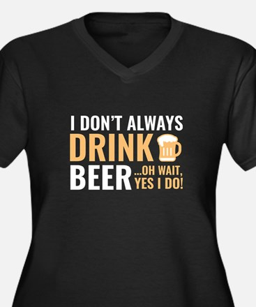 I Don't Always Drink Beer Women's Plus Size V-Neck