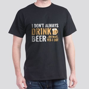 I Don't Always Drink Beer Dark T-Shirt