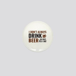 I Don't Always Drink Beer Mini Button