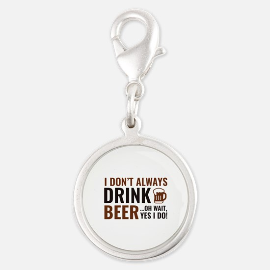I Don't Always Drink Beer Silver Round Charm