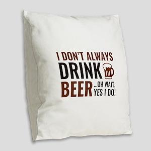 I Don't Always Drink Beer Burlap Throw Pillow