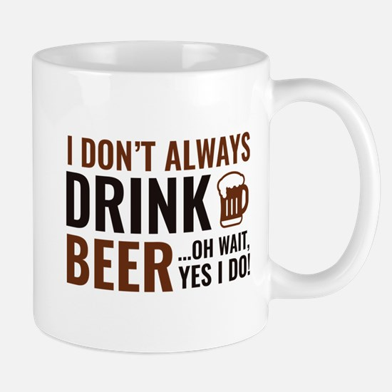 I Don't Always Drink Beer Mug