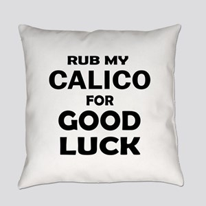 Rub my Calico for good luck Everyday Pillow