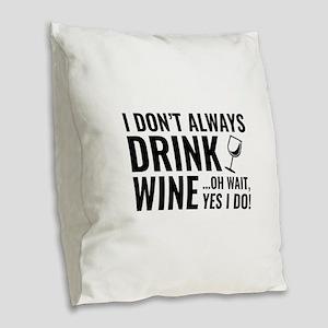 I Don't Always Drink Wine Burlap Throw Pillow