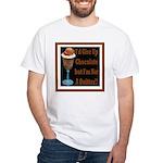 Chocolate Quitter 1 White T-shirt