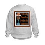 Chocolate Quitter 1 Kids Sweatshirt