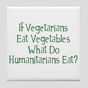 What Do Humanitarians Eat? Tile Coaster