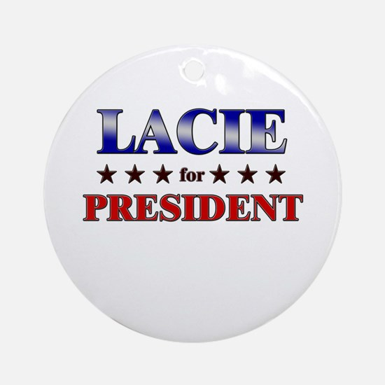 LACIE for president Ornament (Round)