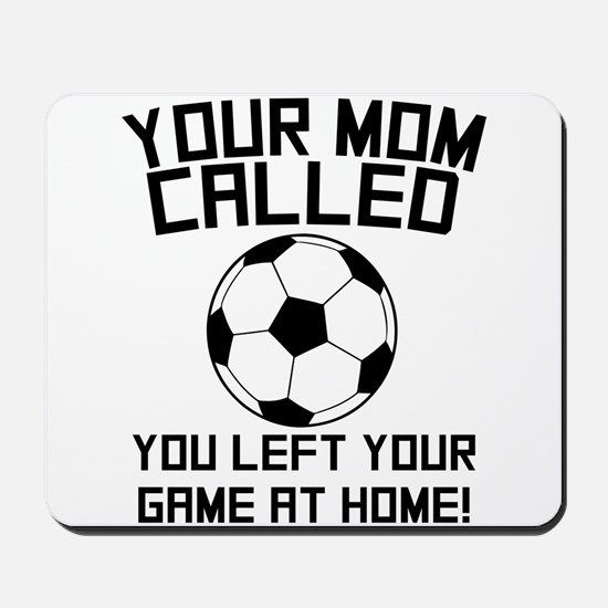 You Left Your Game At Home Soccer Mousepad